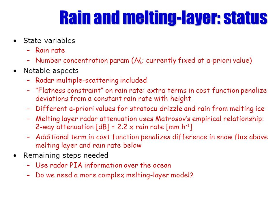 Rain and melting-layer: status State variables –Rain rate –Number concentration param (N L ; currently fixed at a-priori value) Notable aspects –Radar