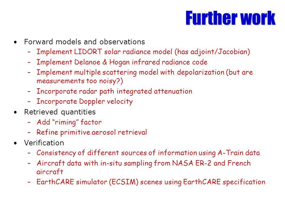 Forward models and observations –Implement LIDORT solar radiance model (has adjoint/Jacobian) –Implement Delanoe & Hogan infrared radiance code –Imple