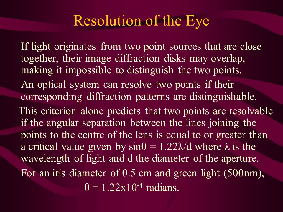 Resolution of the Eye If light originates from two point sources that are close together, their image diffraction disks may overlap, making it impossi