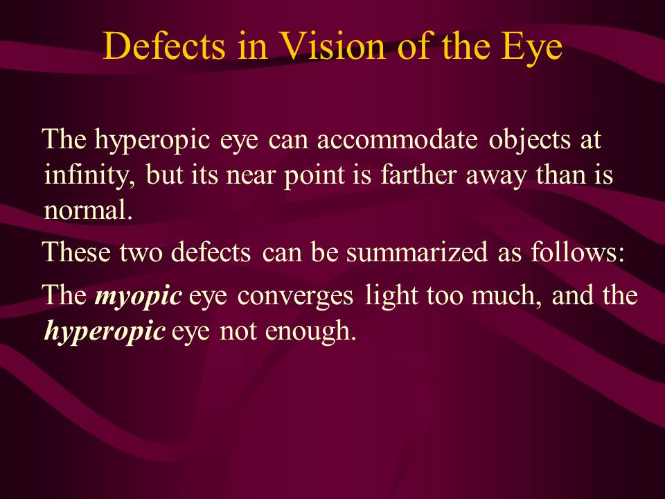 Defects in Vision of the Eye The hyperopic eye can accommodate objects at infinity, but its near point is farther away than is normal. These two defec