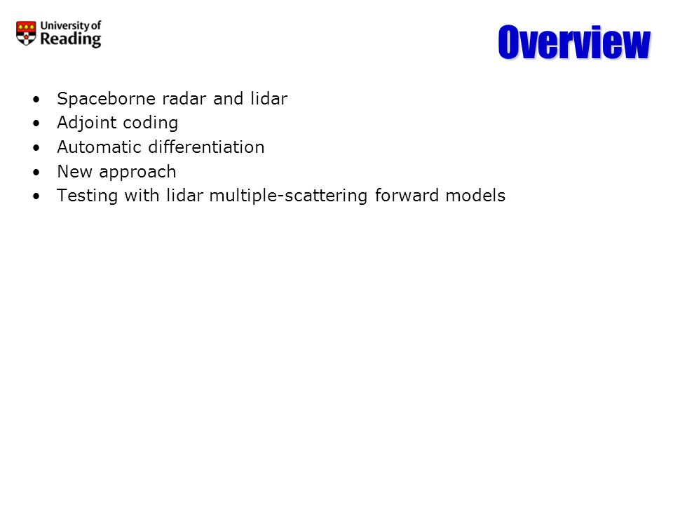 Overview Spaceborne radar and lidar Adjoint coding Automatic differentiation New approach Testing with lidar multiple-scattering forward models