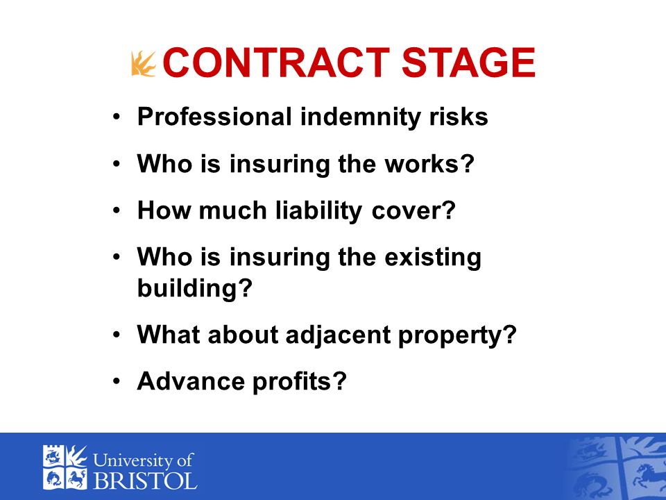 CONTRACT STAGE Professional indemnity risks Who is insuring the works.