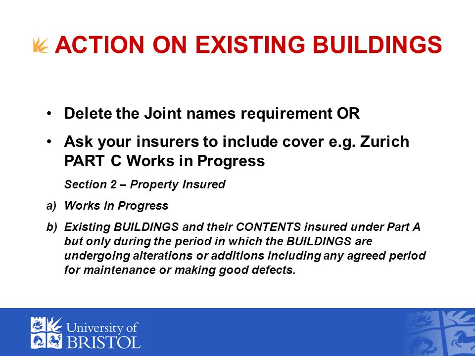 ACTION ON EXISTING BUILDINGS Delete the Joint names requirement OR Ask your insurers to include cover e.g.