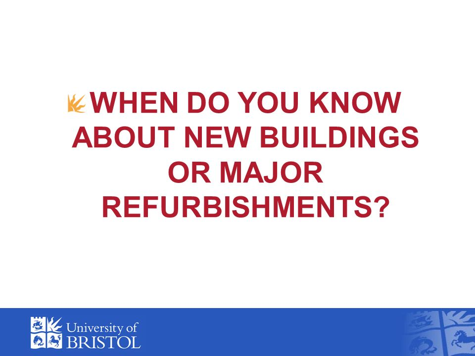 WHEN DO YOU KNOW ABOUT NEW BUILDINGS OR MAJOR REFURBISHMENTS