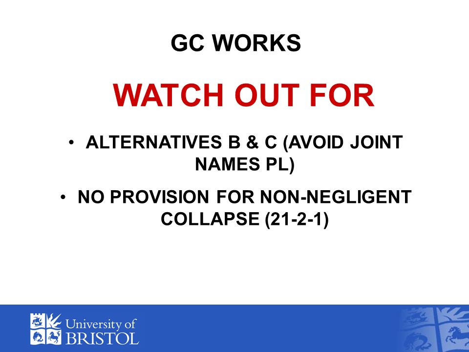 GC WORKS ALTERNATIVES B & C (AVOID JOINT NAMES PL) NO PROVISION FOR NON-NEGLIGENT COLLAPSE (21-2-1) WATCH OUT FOR