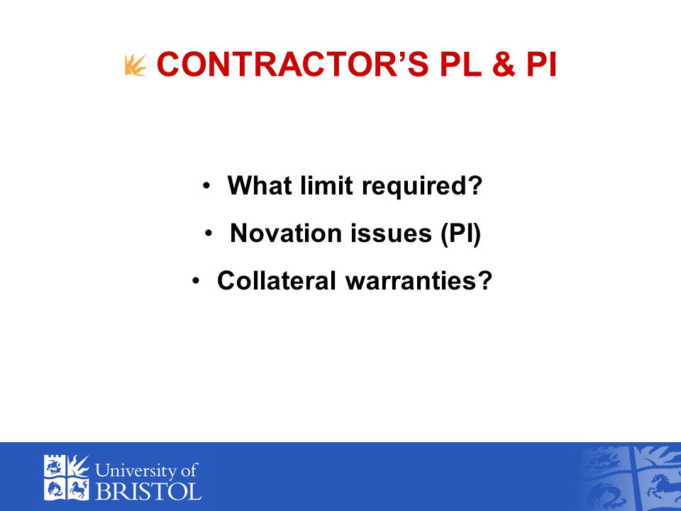 CONTRACTORS PL & PI What limit required Novation issues (PI) Collateral warranties