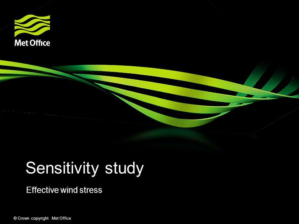 © Crown copyright Met Office Sensitivity study Effective wind stress