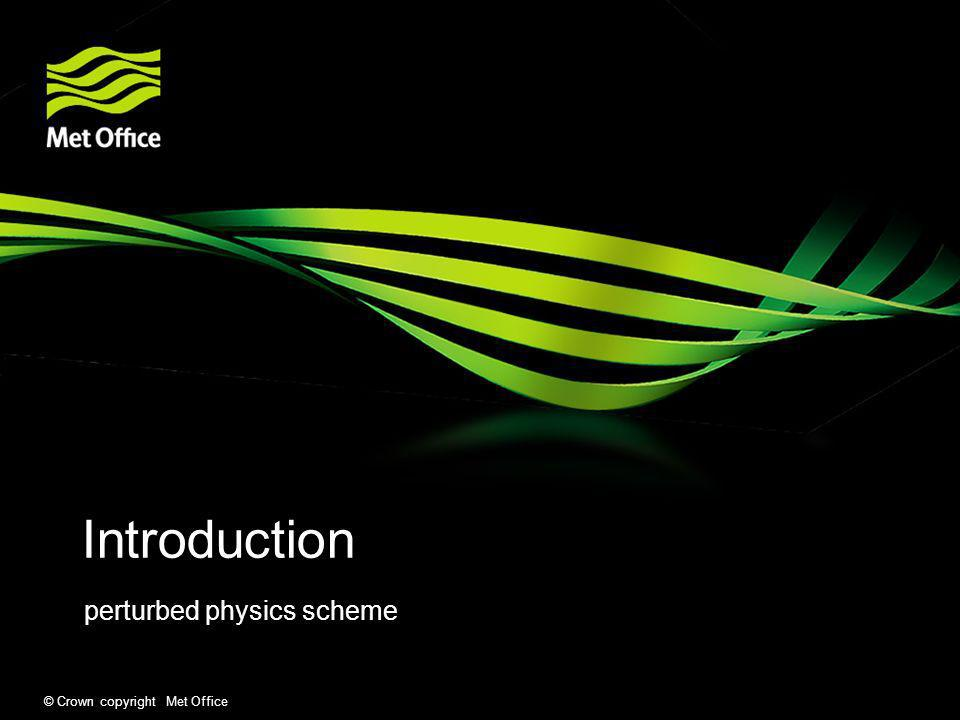 © Crown copyright Met Office Introduction perturbed physics scheme
