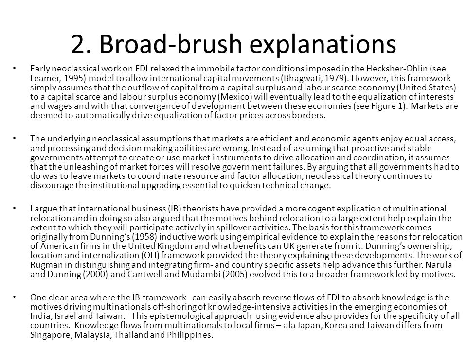 2. Broad-brush explanations Early neoclassical work on FDI relaxed the immobile factor conditions imposed in the Hecksher-Ohlin (see Leamer, 1995) mod