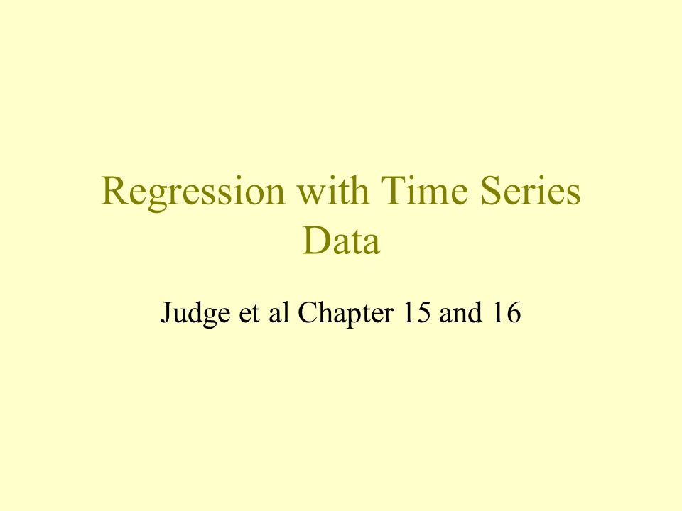 Regression with Time Series Data Judge et al Chapter 15 and 16