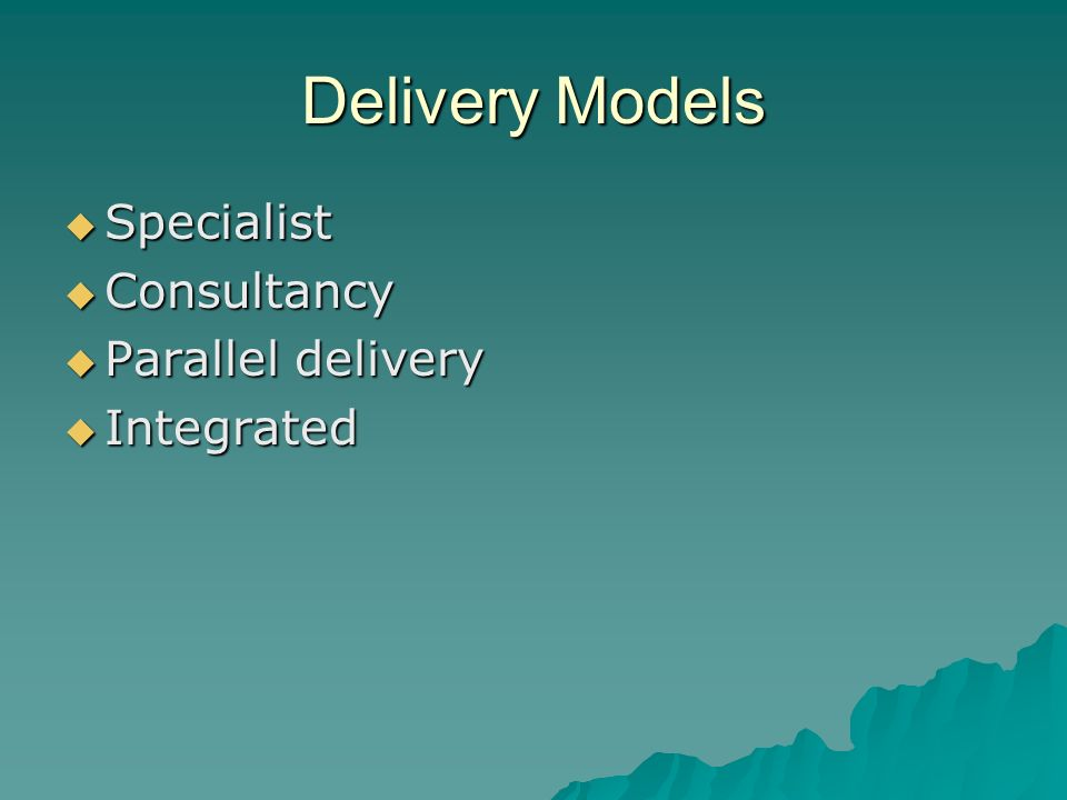 Delivery Models Specialist Specialist Consultancy Consultancy Parallel delivery Parallel delivery Integrated Integrated