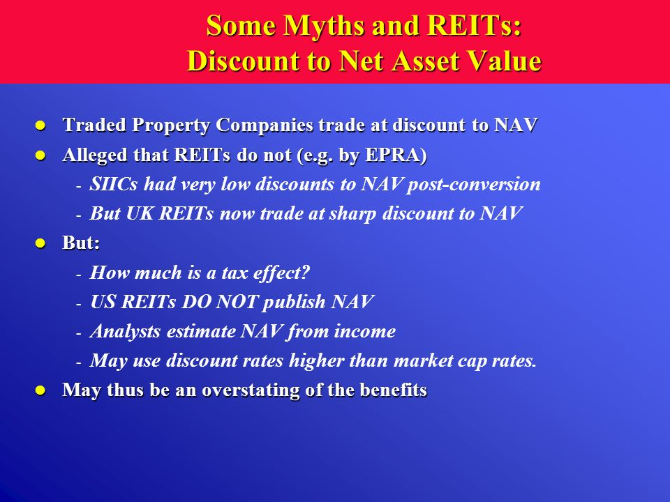 Some Myths and REITs: Discount to Net Asset Value Traded Property Companies trade at discount to NAV Traded Property Companies trade at discount to NA