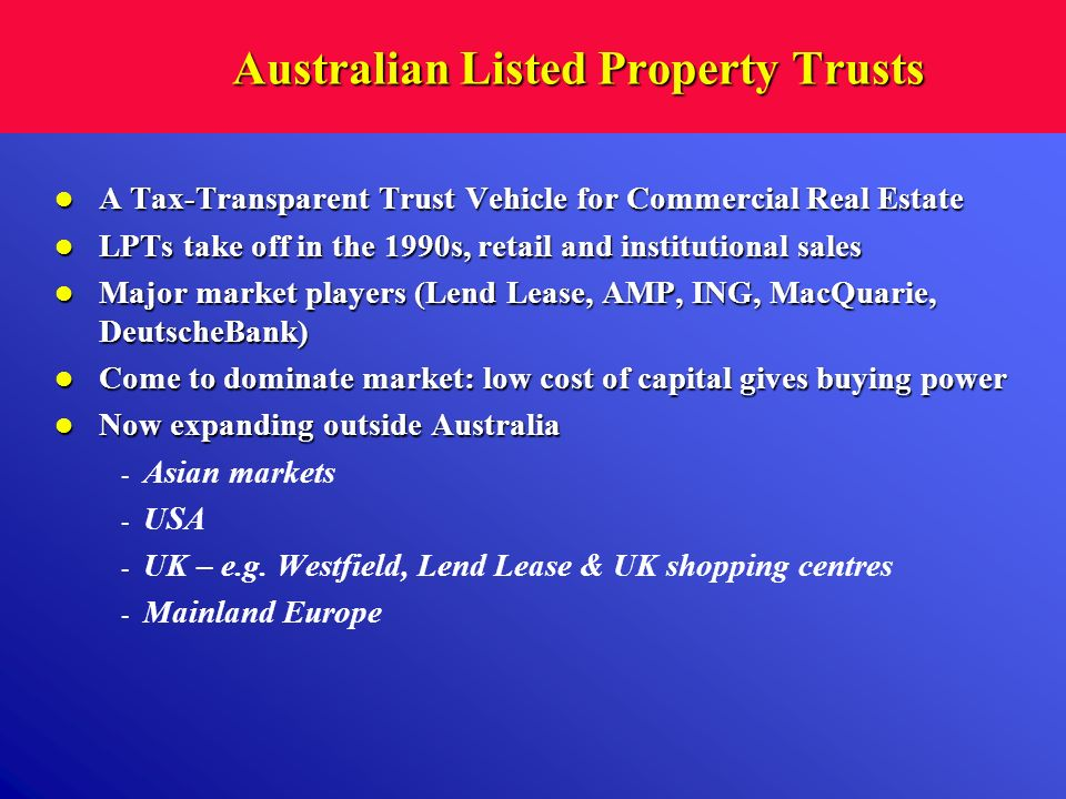 Australian Listed Property Trusts A Tax-Transparent Trust Vehicle for Commercial Real Estate A Tax-Transparent Trust Vehicle for Commercial Real Estat