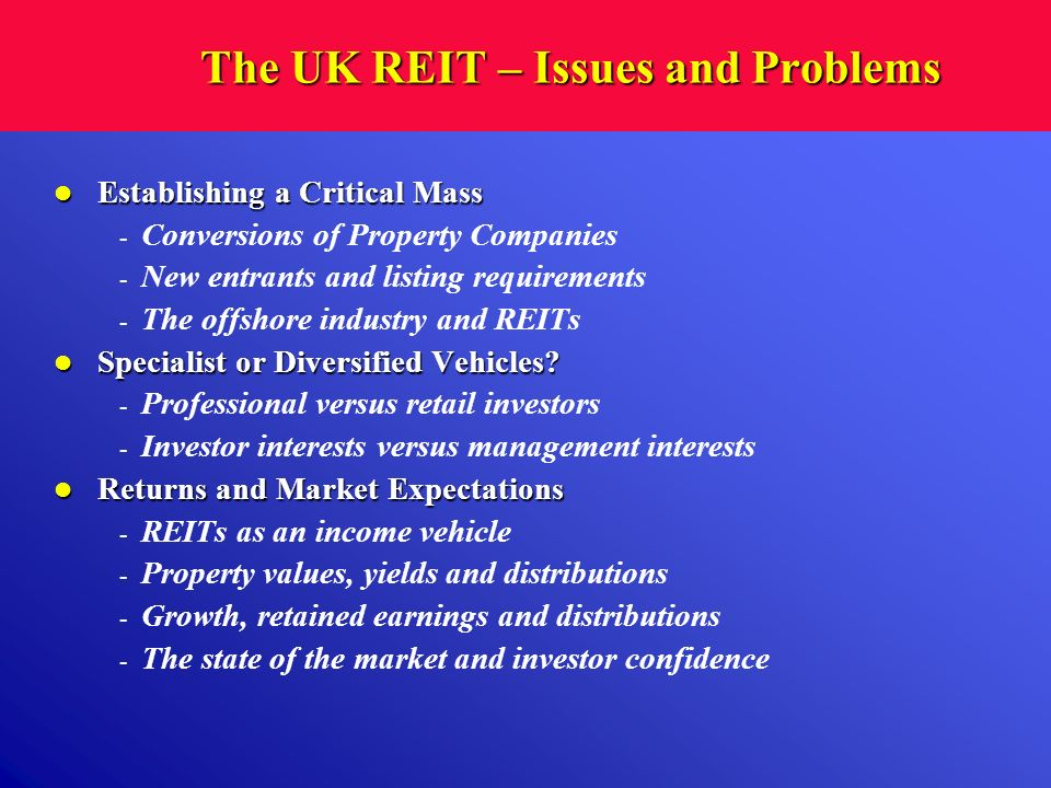 The UK REIT – Issues and Problems Establishing a Critical Mass Establishing a Critical Mass - Conversions of Property Companies - New entrants and lis