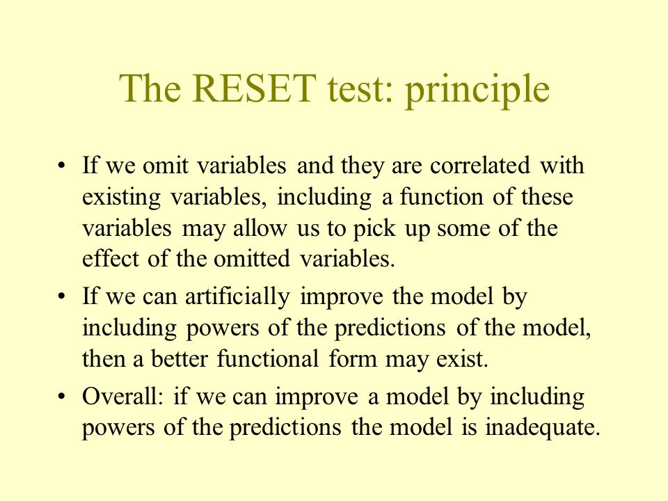 The RESET test: principle If we omit variables and they are correlated with existing variables, including a function of these variables may allow us t