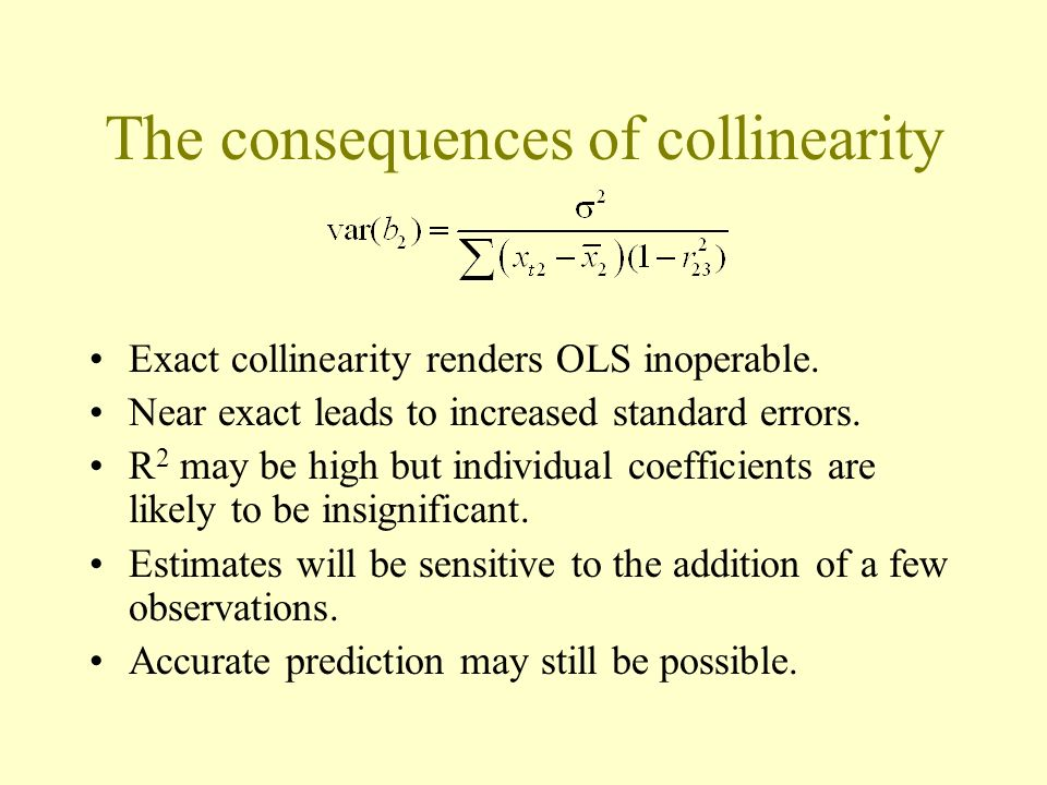 The consequences of collinearity Exact collinearity renders OLS inoperable.
