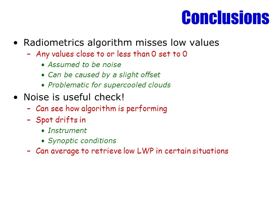 Conclusions Radiometrics algorithm misses low values –Any values close to or less than 0 set to 0 Assumed to be noise Can be caused by a slight offset