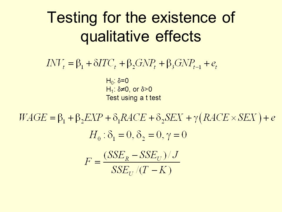 Testing for the existence of qualitative effects H 0 : =0 H 1 : 0, or >0 Test using a t test