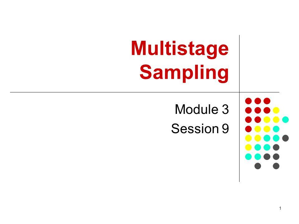 1 Multistage Sampling Module 3 Session 9