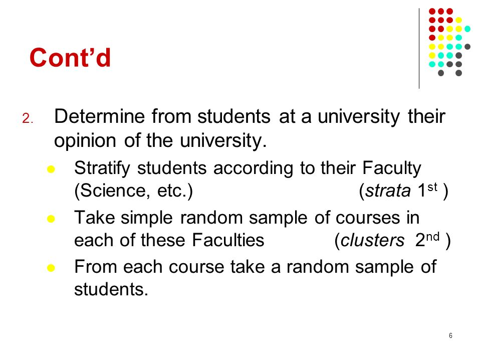 6 Contd 2. Determine from students at a university their opinion of the university. Stratify students according to their Faculty (Science, etc.) (stra