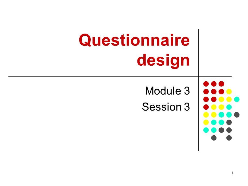 1 Questionnaire design Module 3 Session 3