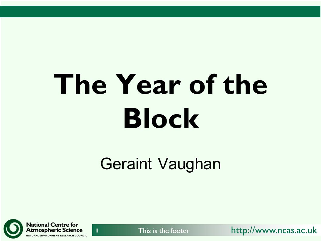 http://www.ncas.ac.uk The Year of the Block Geraint Vaughan 1 This is the footer
