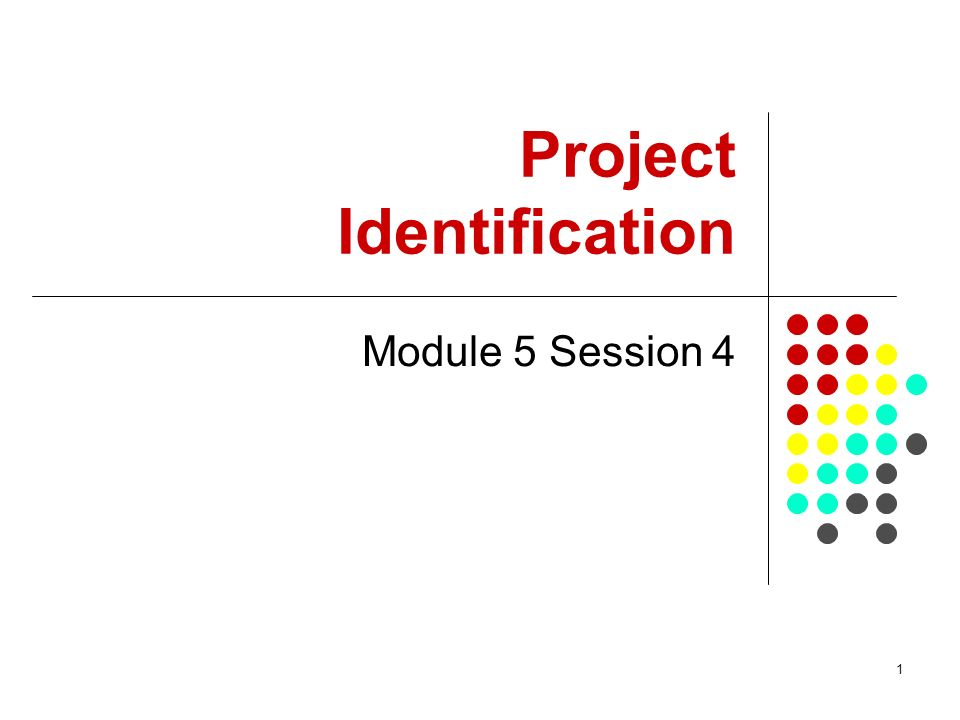 1 Project Identification Module 5 Session 4