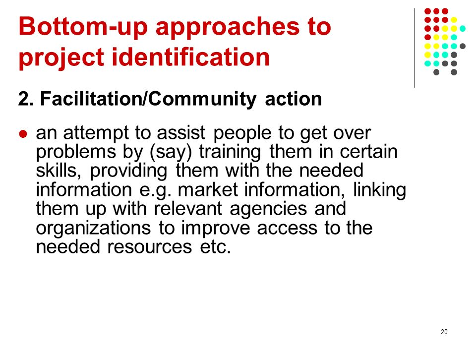 20 2. Facilitation/Community action an attempt to assist people to get over problems by (say) training them in certain skills, providing them with the