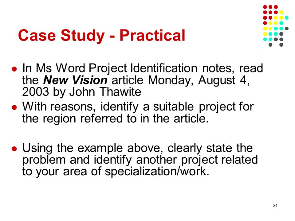 24 In Ms Word Project Identification notes, read the New Vision article Monday, August 4, 2003 by John Thawite With reasons, identify a suitable proje