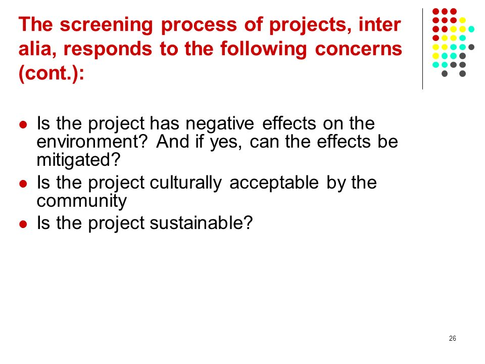 26 Is the project has negative effects on the environment? And if yes, can the effects be mitigated? Is the project culturally acceptable by the commu