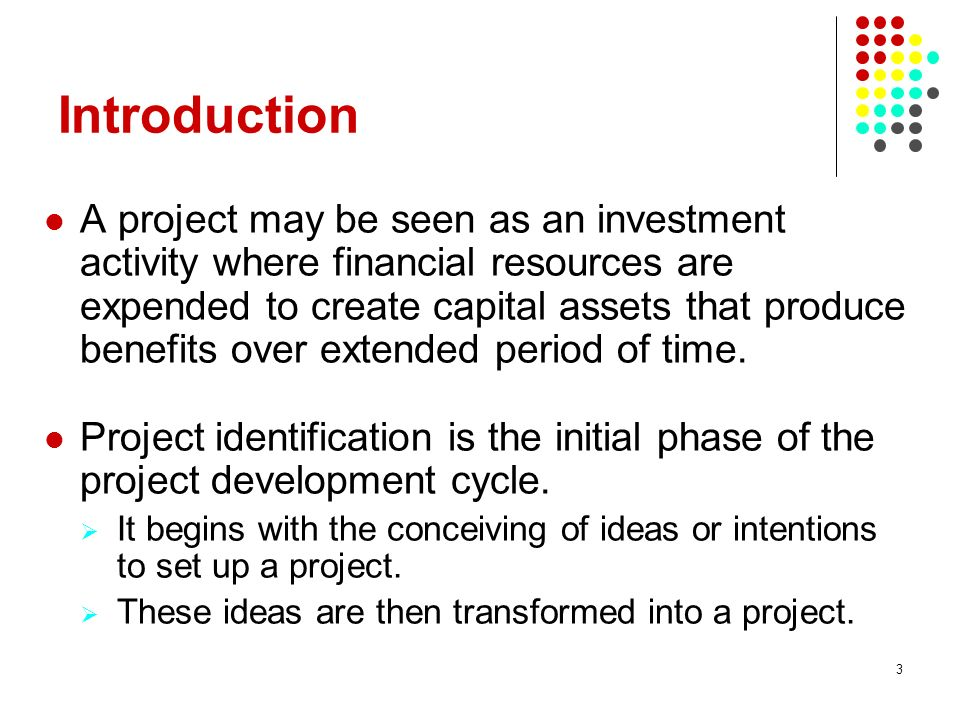 4 For projects to be properly conceived, the characteristics below must be clearly defined: Objectives Expected outputs Intended beneficiaries Planned lifespan Extended outcome of the project Principle stakeholders Financial plan and source of financing Essential characteristics of projects
