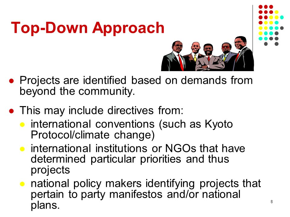 8 Projects are identified based on demands from beyond the community. This may include directives from: international conventions (such as Kyoto Proto