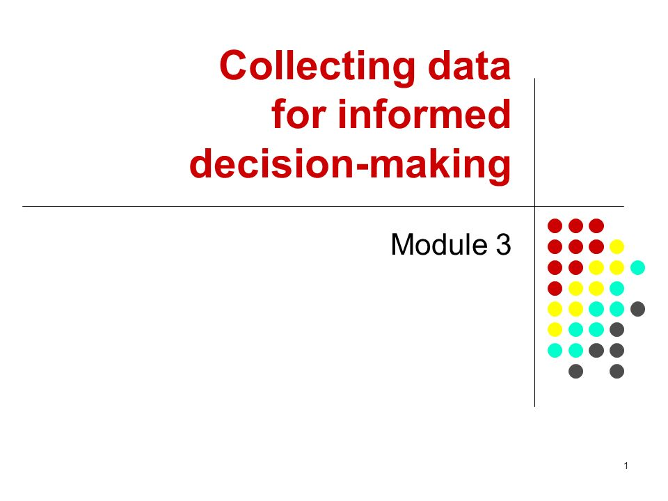1 Collecting data for informed decision-making Module 3