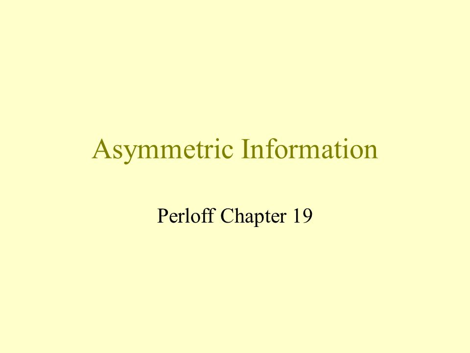Asymmetric Information Perloff Chapter 19
