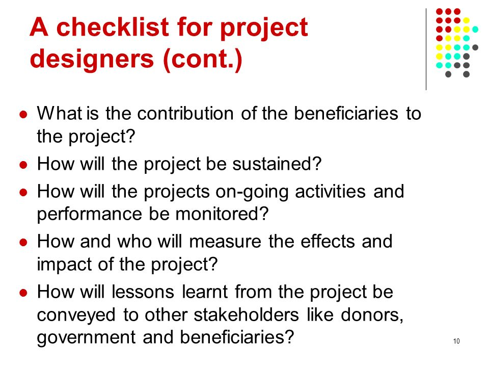 10 A checklist for project designers (cont.) What is the contribution of the beneficiaries to the project.