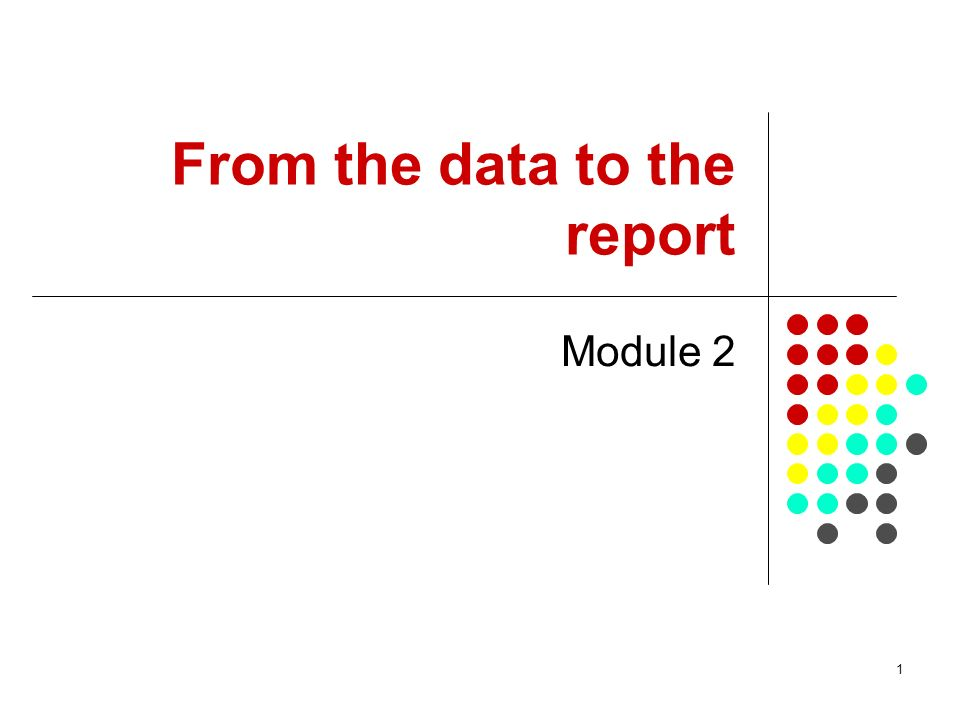 1 From the data to the report Module 2