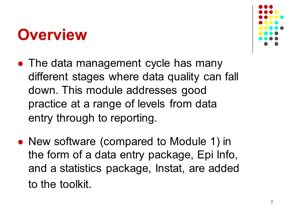 3 Overview The data management cycle has many different stages where data quality can fall down. This module addresses good practice at a range of lev