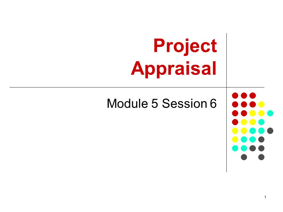 1 Project Appraisal Module 5 Session 6