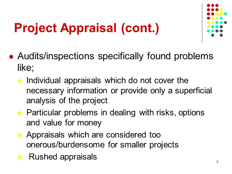 5 Project Appraisal (cont.) Audits/inspections specifically found problems like; Individual appraisals which do not cover the necessary information or