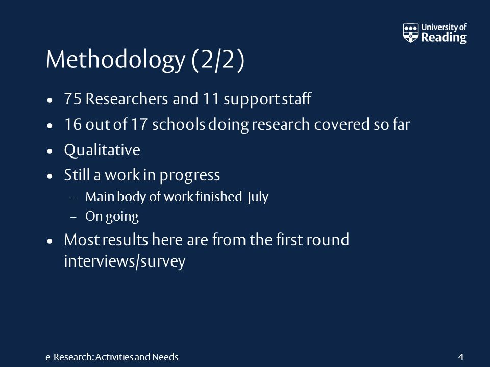 e-Research: Activities and Needs Methodology (2/2) 75 Researchers and 11 support staff 16 out of 17 schools doing research covered so far Qualitative Still a work in progress – Main body of work finished July – On going Most results here are from the first round interviews/survey 4