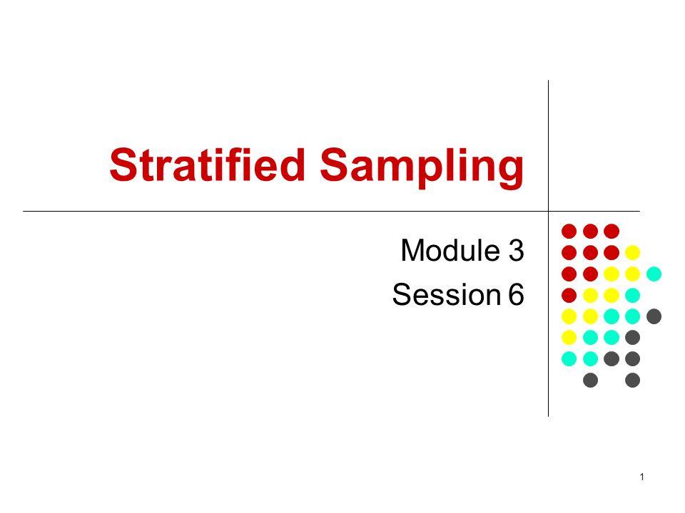 1 Stratified Sampling Module 3 Session 6