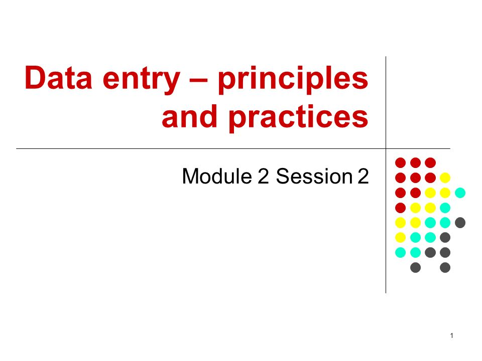 2 Overview This session is concerned with the principles and practices of data entry so that participants can: i.