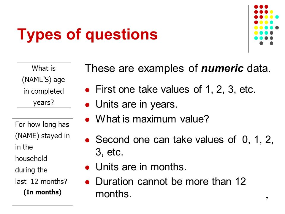 7 Types of questions These are examples of numeric data.