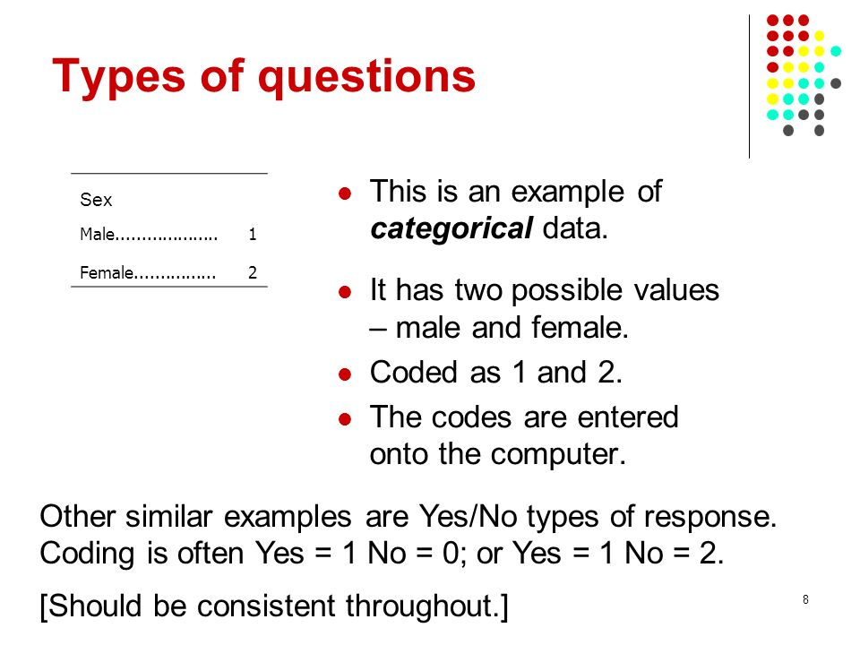 Missing value codes Different codes could be used for different types of missing data.