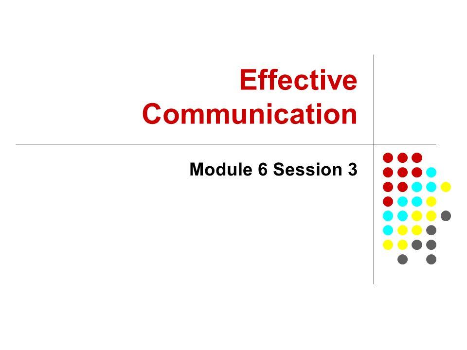 Effective Communication Module 6 Session 3
