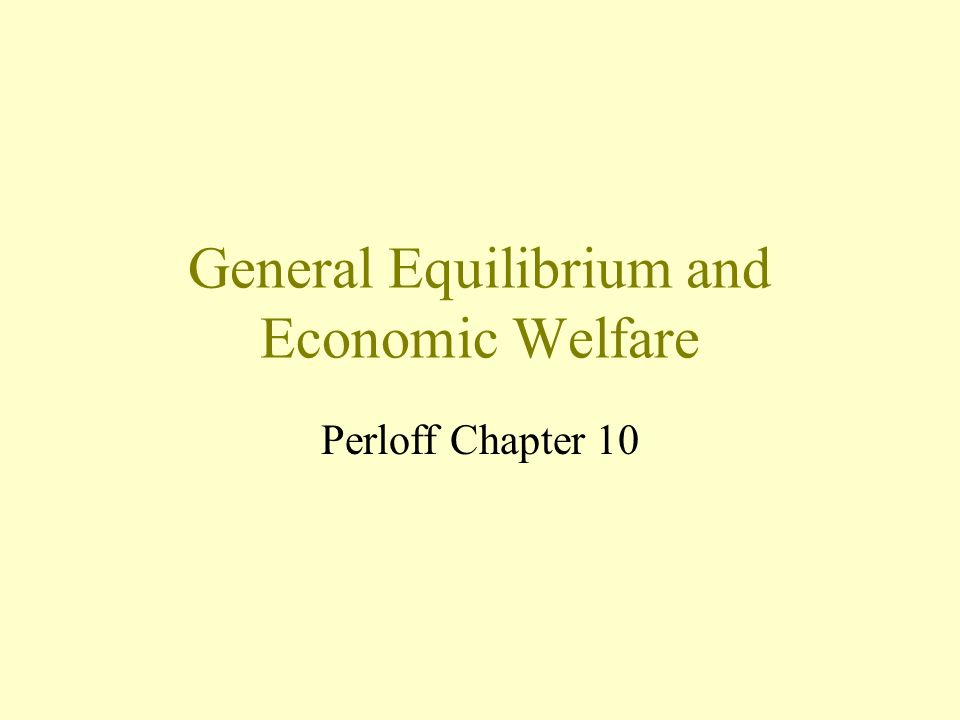 General Equilibrium and Economic Welfare Perloff Chapter 10