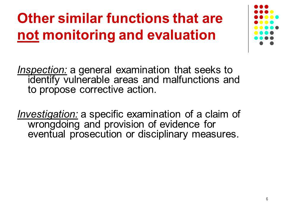 6 Other similar functions that are not monitoring and evaluation Inspection: a general examination that seeks to identify vulnerable areas and malfunc