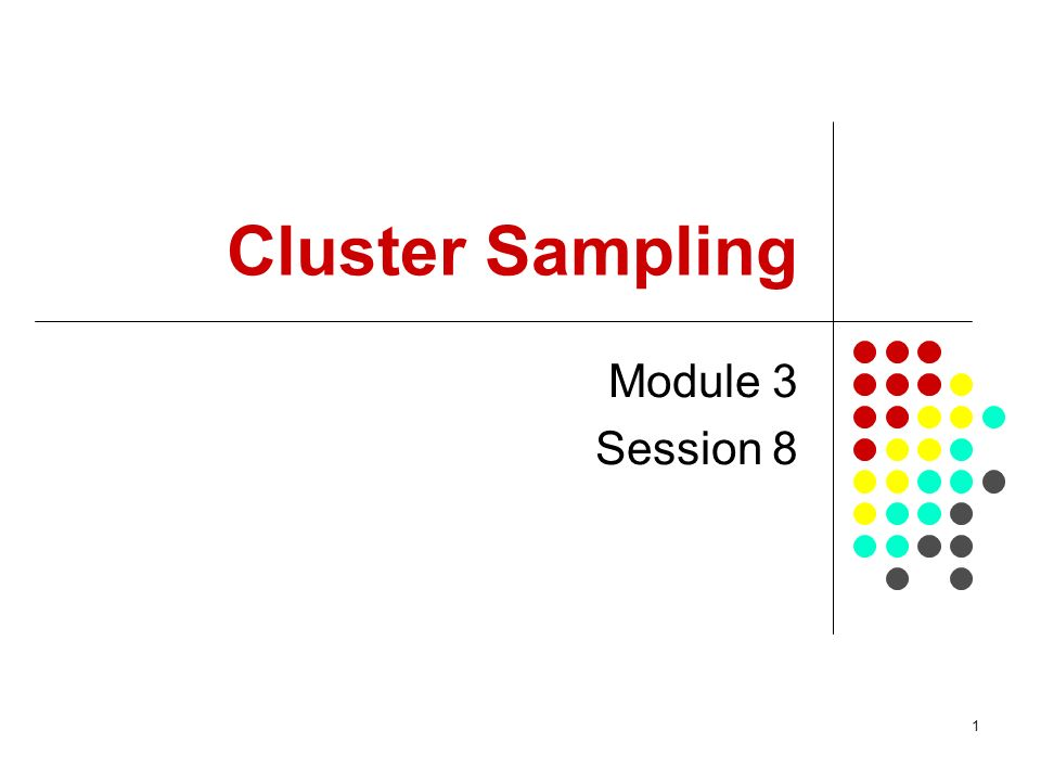 1 Cluster Sampling Module 3 Session 8