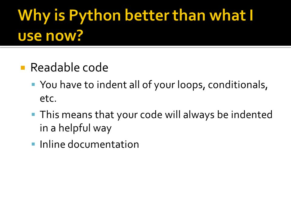 Readable code You have to indent all of your loops, conditionals, etc.