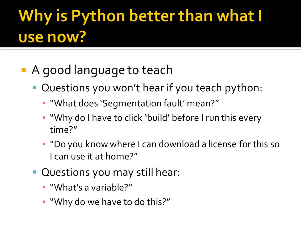 A good language to teach Questions you wont hear if you teach python: What does Segmentation fault mean.